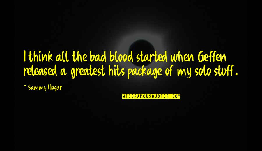Sammy Hagar Quotes By Sammy Hagar: I think all the bad blood started when