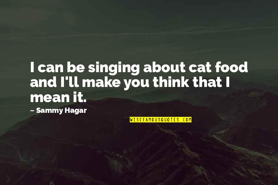 Sammy Hagar Quotes By Sammy Hagar: I can be singing about cat food and