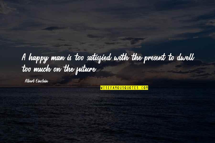 Samotno Quotes By Albert Einstein: A happy man is too satisfied with the
