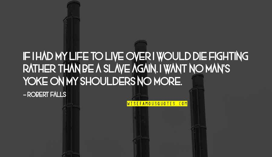 Samotno Quotes By Robert Falls: If I had my life to live over