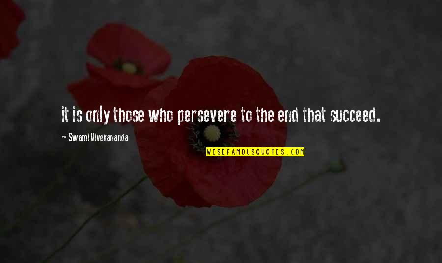 Samotno Quotes By Swami Vivekananda: it is only those who persevere to the