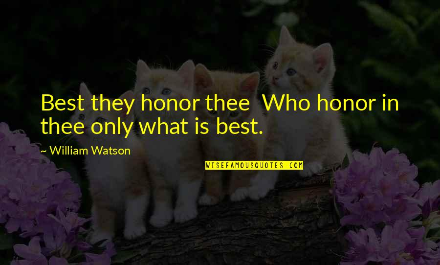 Samotno Quotes By William Watson: Best they honor thee Who honor in thee