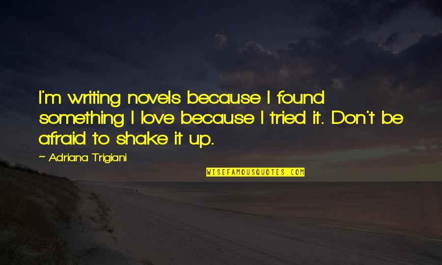 Samples Of Inspirational Quotes By Adriana Trigiani: I'm writing novels because I found something I