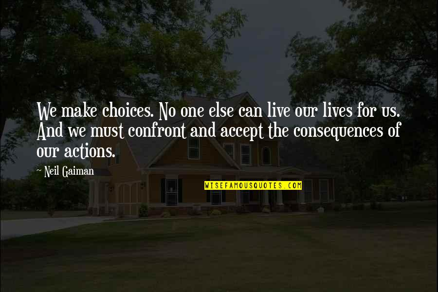 Samples Of Inspirational Quotes By Neil Gaiman: We make choices. No one else can live
