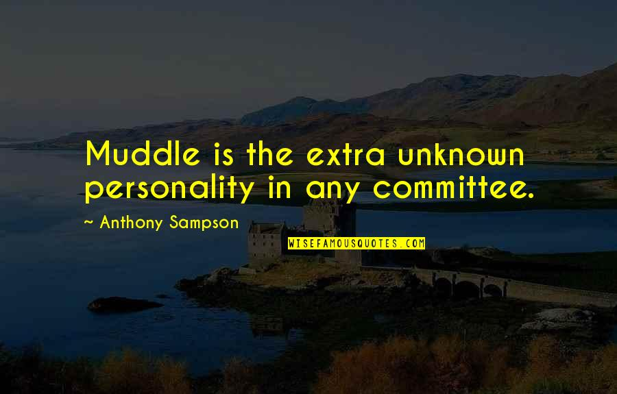 Sampson Quotes By Anthony Sampson: Muddle is the extra unknown personality in any