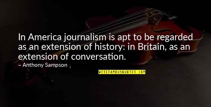 Sampson Quotes By Anthony Sampson: In America journalism is apt to be regarded