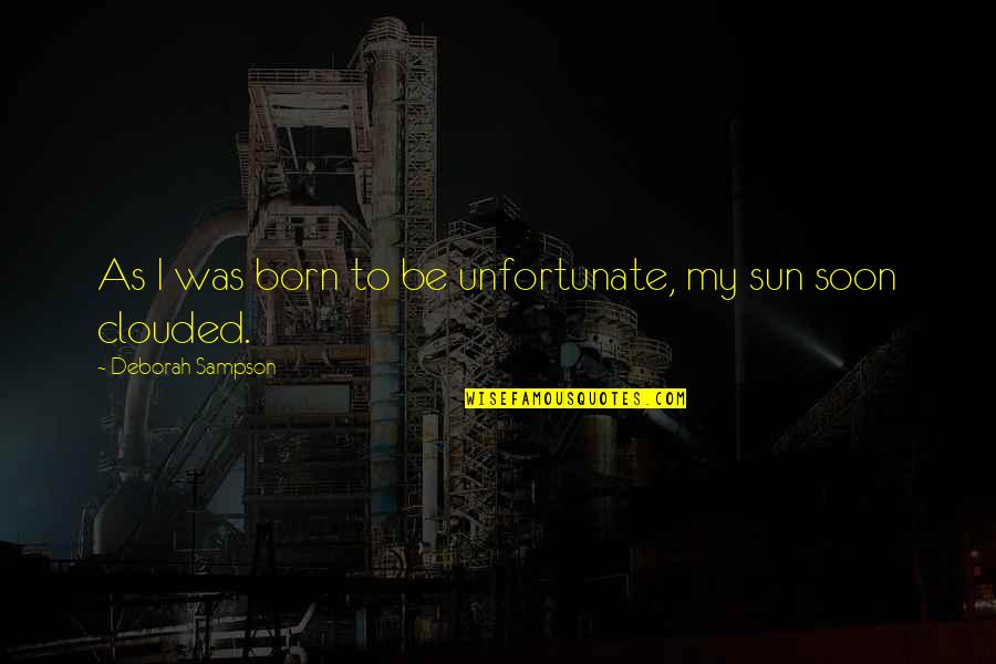 Sampson Quotes By Deborah Sampson: As I was born to be unfortunate, my