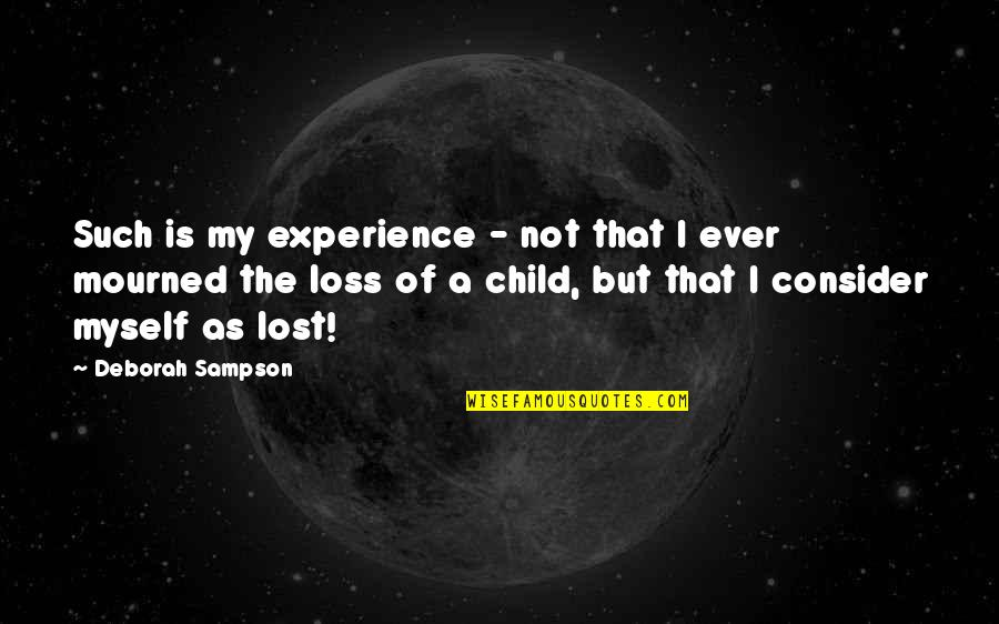 Sampson Quotes By Deborah Sampson: Such is my experience - not that I