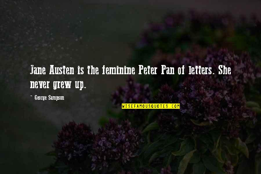 Sampson Quotes By George Sampson: Jane Austen is the feminine Peter Pan of