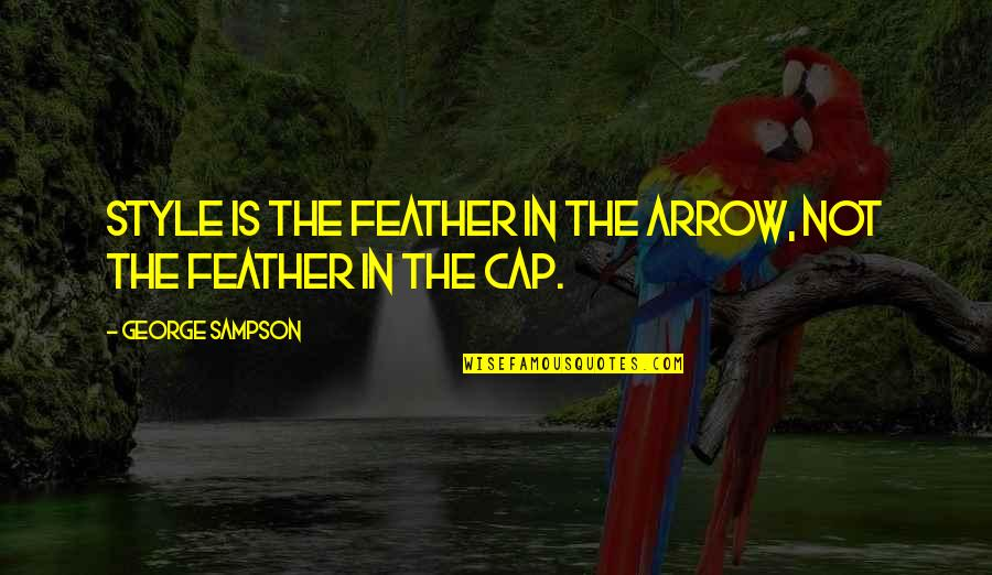 Sampson Quotes By George Sampson: Style is the feather in the arrow, not