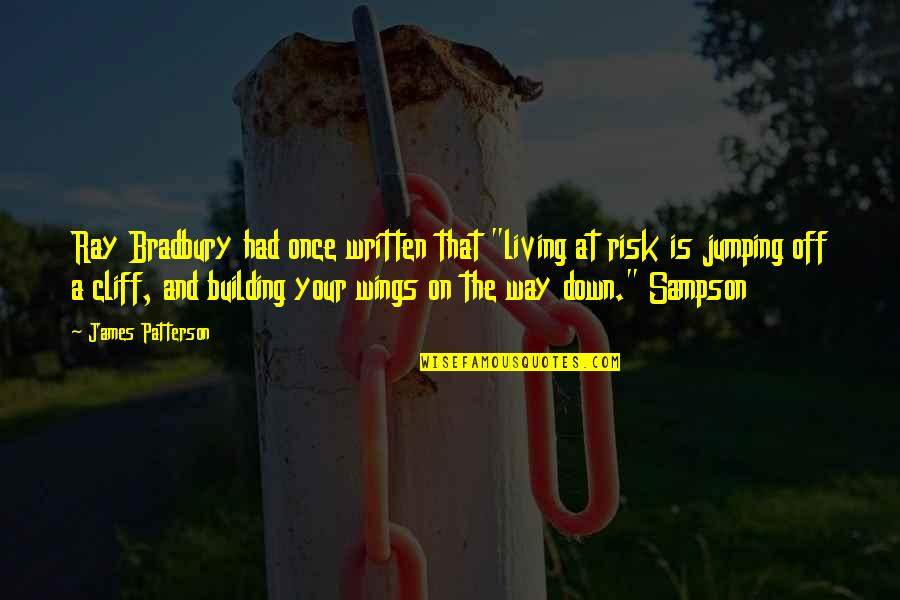 "Sampson Quotes By James Patterson: Ray Bradbury had once written that ""living at"