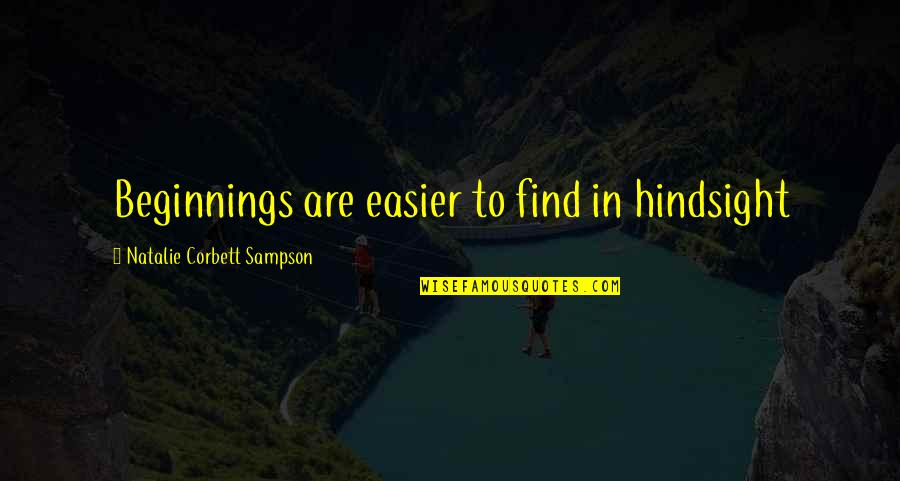 Sampson Quotes By Natalie Corbett Sampson: Beginnings are easier to find in hindsight