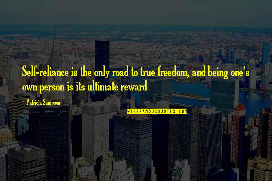 Sampson Quotes By Patricia Sampson: Self-reliance is the only road to true freedom,
