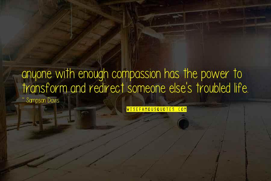 Sampson Quotes By Sampson Davis: anyone with enough compassion has the power to