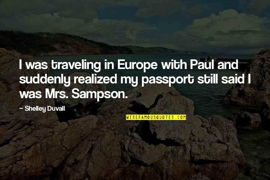 Sampson Quotes By Shelley Duvall: I was traveling in Europe with Paul and