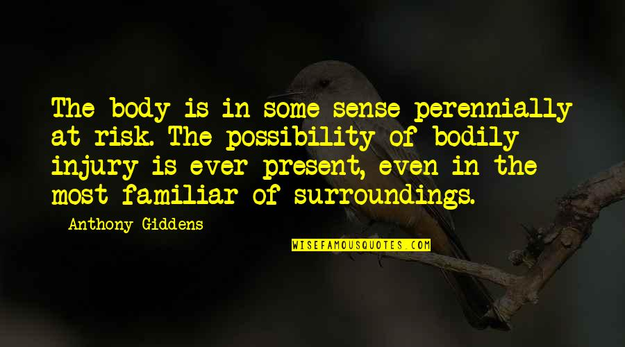 Samson Famous Quotes By Anthony Giddens: The body is in some sense perennially at