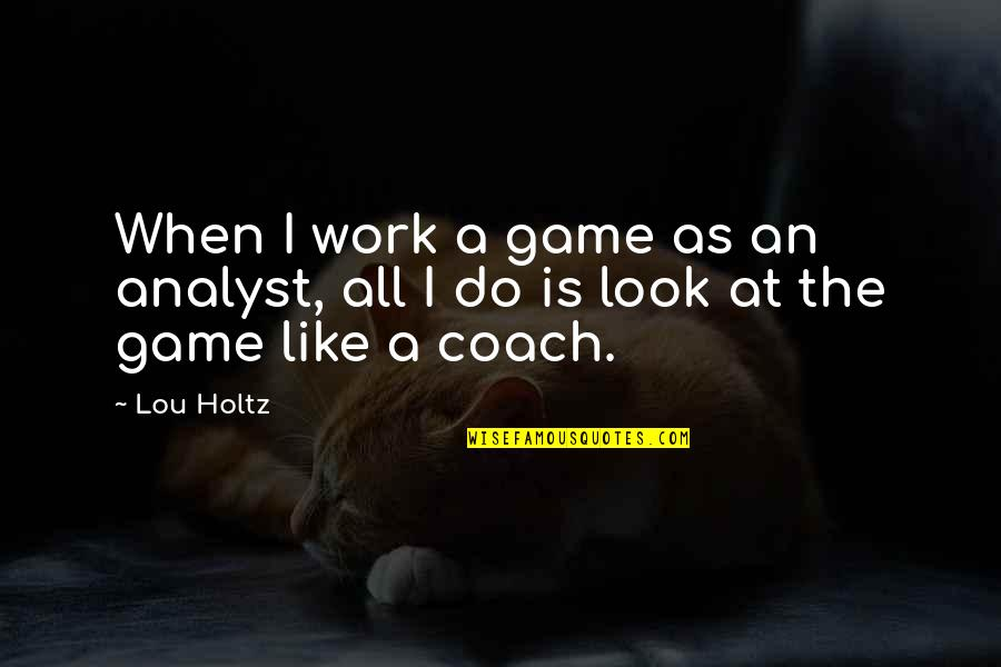 Samson Famous Quotes By Lou Holtz: When I work a game as an analyst,