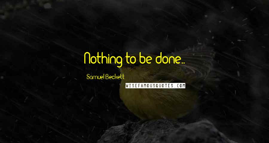 Samuel Beckett quotes: Nothing to be done..