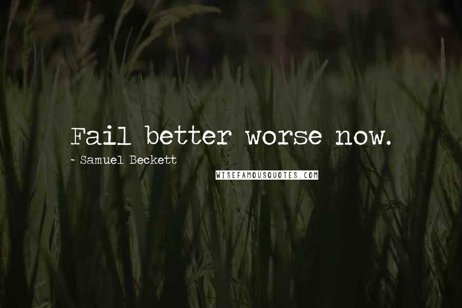 Samuel Beckett quotes: Fail better worse now.