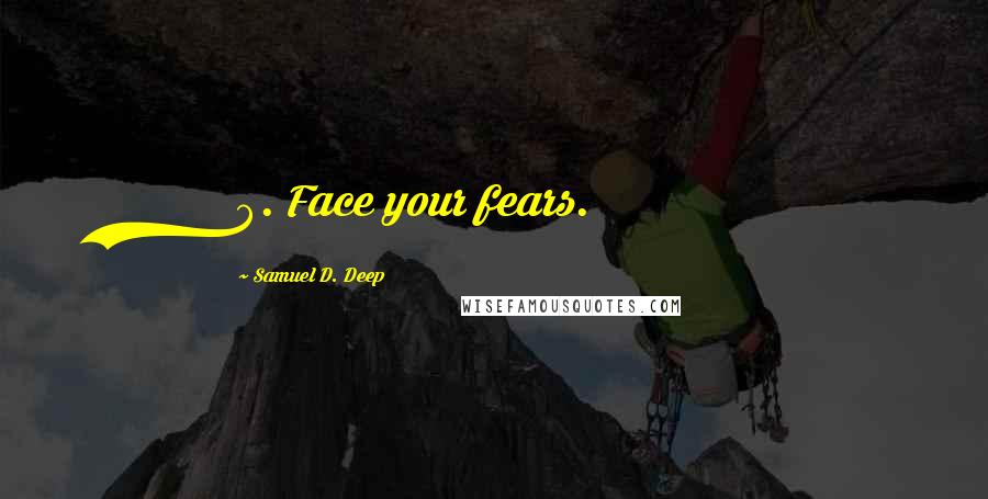 Samuel D. Deep quotes: 8. Face your fears.