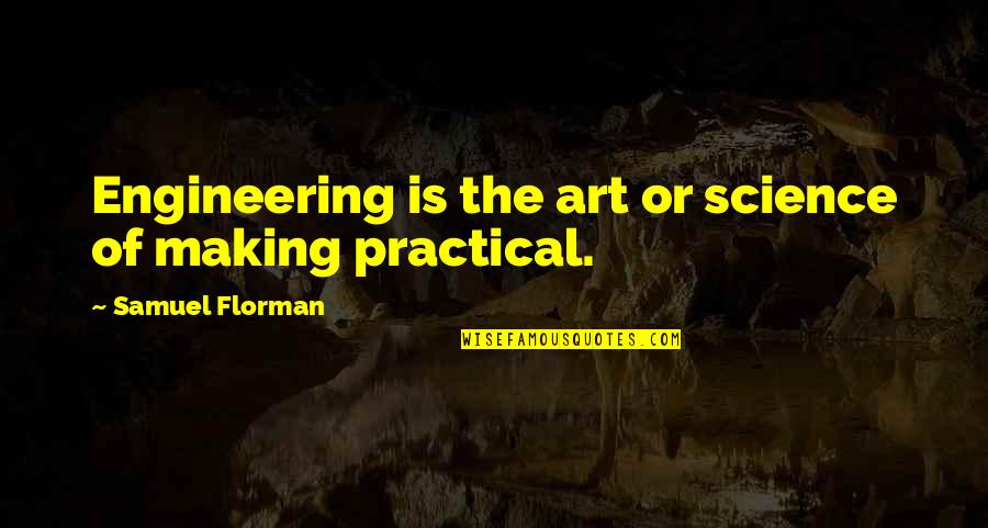 Samuel Florman Quotes By Samuel Florman: Engineering is the art or science of making