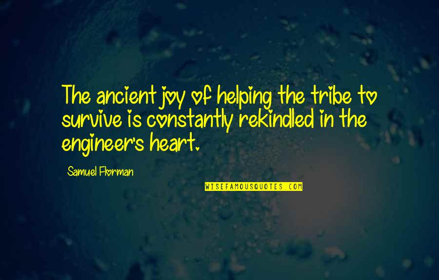 Samuel Florman Quotes By Samuel Florman: The ancient joy of helping the tribe to