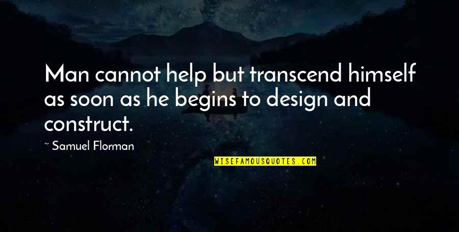 Samuel Florman Quotes By Samuel Florman: Man cannot help but transcend himself as soon