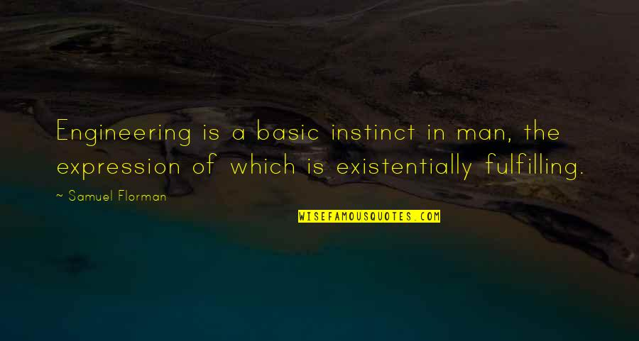 Samuel Florman Quotes By Samuel Florman: Engineering is a basic instinct in man, the