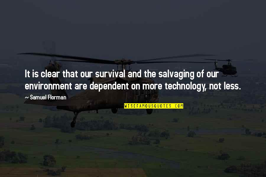 Samuel Florman Quotes By Samuel Florman: It is clear that our survival and the