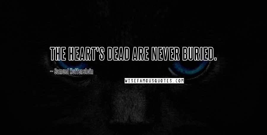 Samuel Hoffenstein quotes: THE HEART'S DEAD ARE NEVER BURIED.