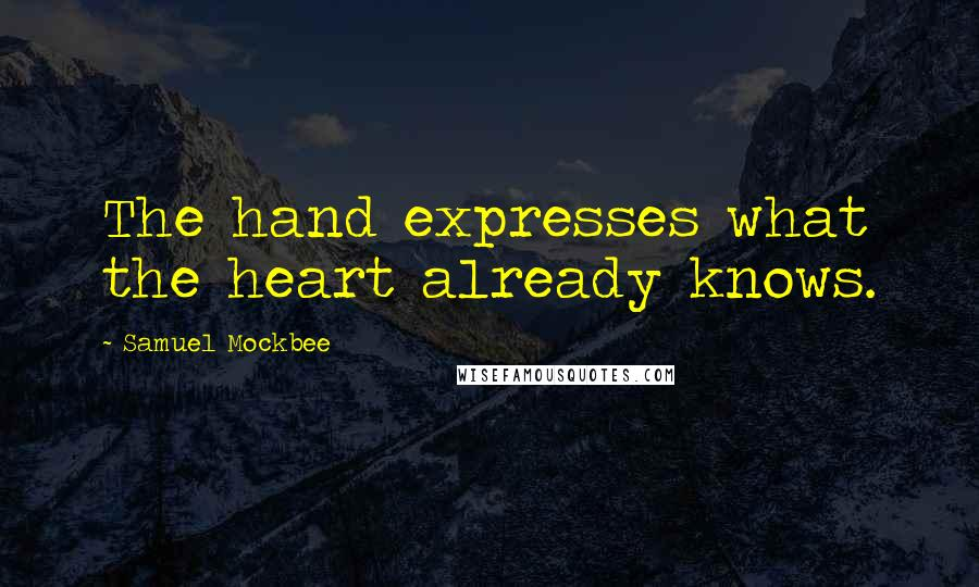 Samuel Mockbee quotes: The hand expresses what the heart already knows.