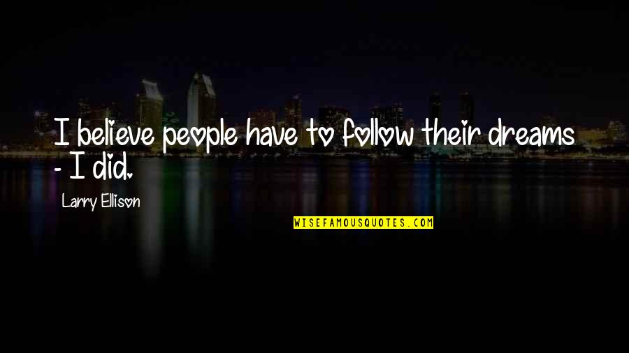 Samuel Reshevsky Quotes By Larry Ellison: I believe people have to follow their dreams