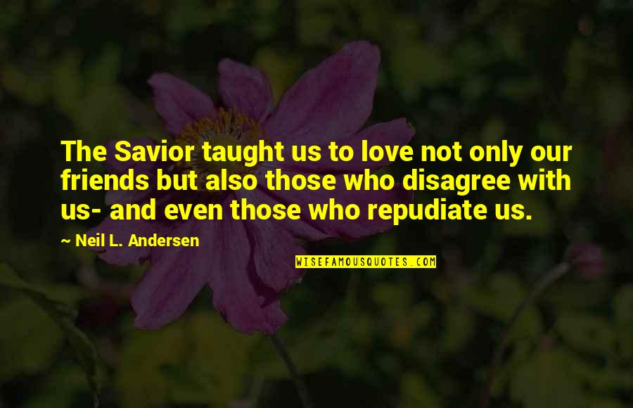 Samuel Reshevsky Quotes By Neil L. Andersen: The Savior taught us to love not only