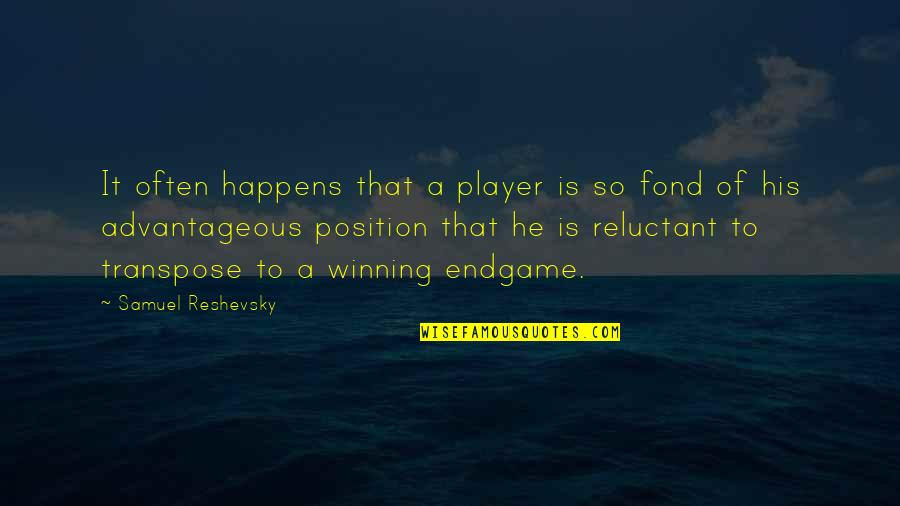 Samuel Reshevsky Quotes By Samuel Reshevsky: It often happens that a player is so
