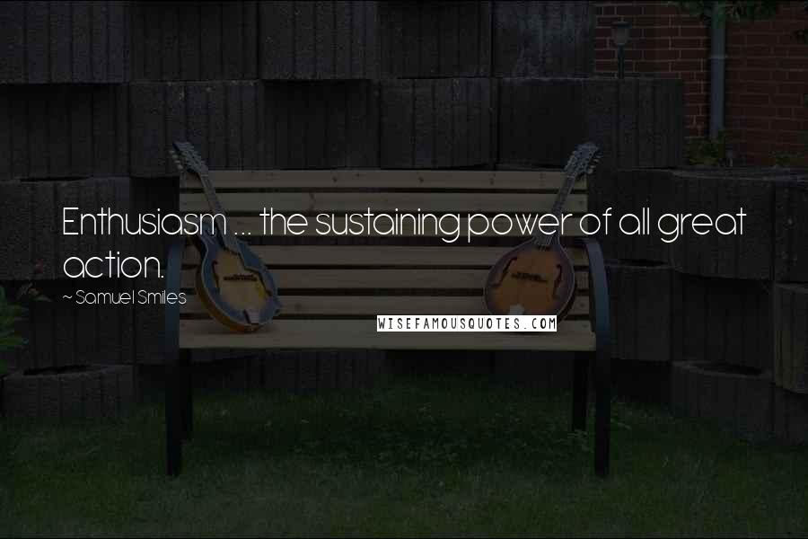 Samuel Smiles quotes: Enthusiasm ... the sustaining power of all great action.