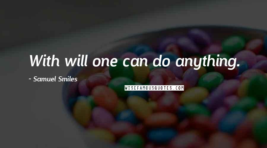 Samuel Smiles quotes: With will one can do anything.