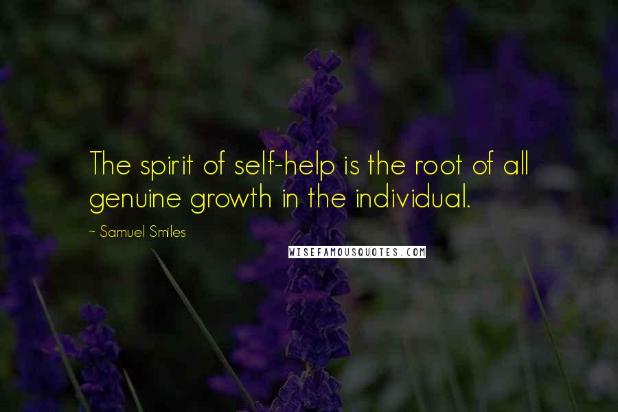 Samuel Smiles quotes: The spirit of self-help is the root of all genuine growth in the individual.