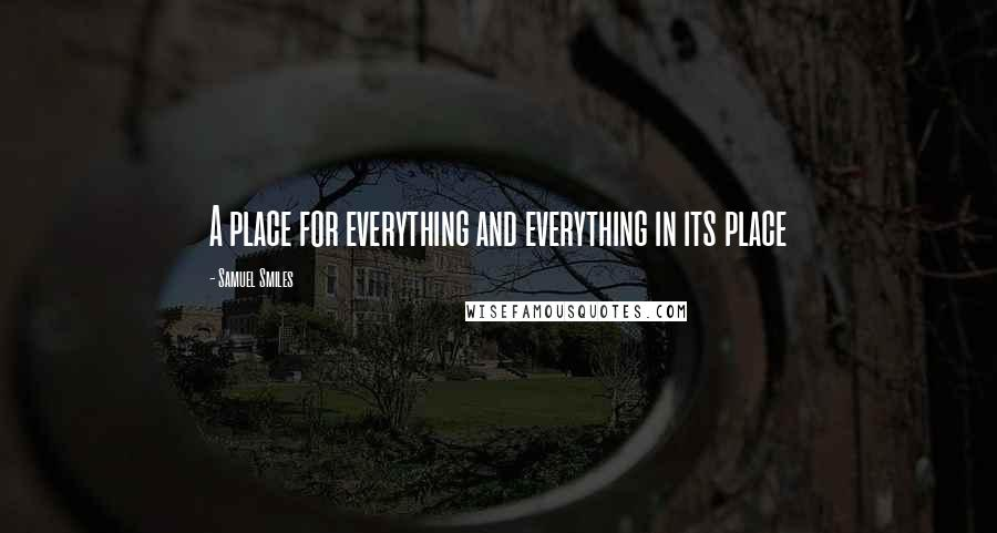 Samuel Smiles quotes: A place for everything and everything in its place