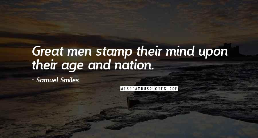 Samuel Smiles quotes: Great men stamp their mind upon their age and nation.