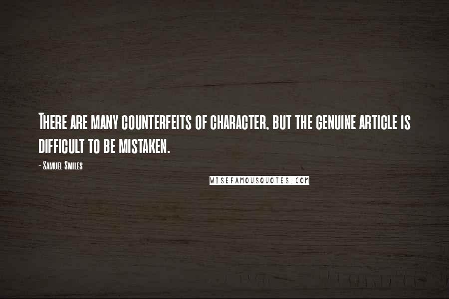 Samuel Smiles quotes: There are many counterfeits of character, but the genuine article is difficult to be mistaken.