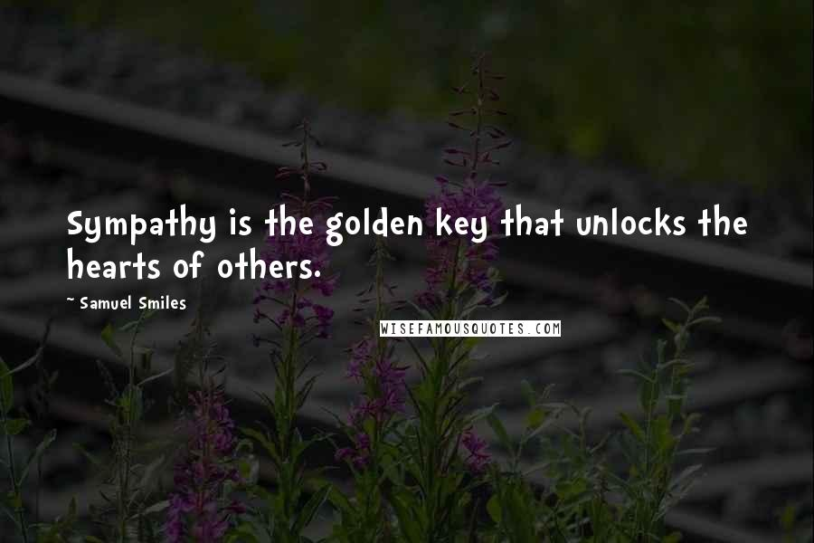 Samuel Smiles quotes: Sympathy is the golden key that unlocks the hearts of others.