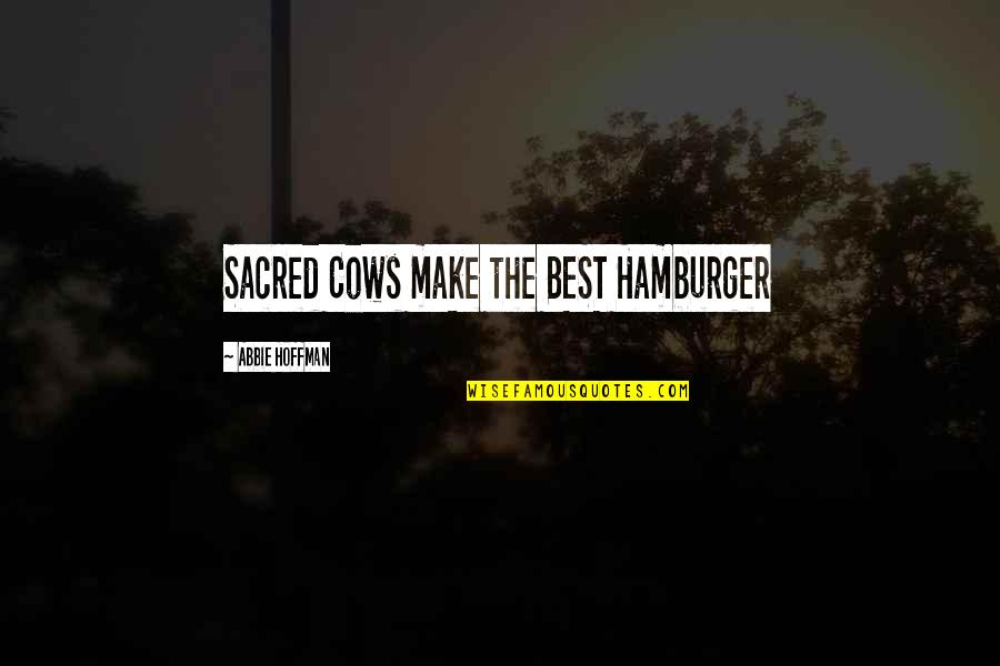 Sanam Saeed Quotes By Abbie Hoffman: Sacred Cows make the BEST Hamburger