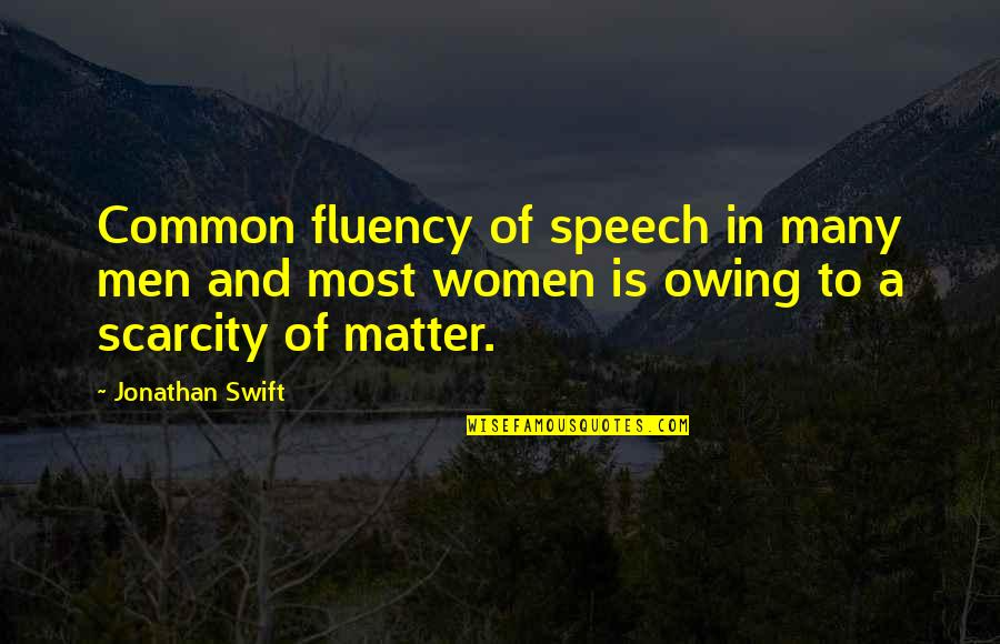Sanam Saeed Quotes By Jonathan Swift: Common fluency of speech in many men and