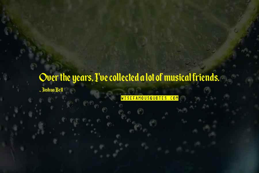 Sanam Saeed Quotes By Joshua Bell: Over the years, I've collected a lot of