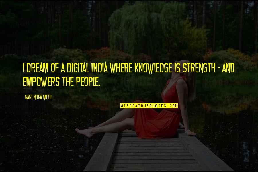 Sanam Saeed Quotes By Narendra Modi: I dream of a Digital India where knowledge