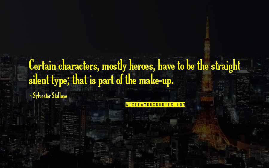 Sanam Saeed Quotes By Sylvester Stallone: Certain characters, mostly heroes, have to be the
