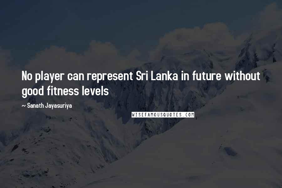 Sanath Jayasuriya quotes: No player can represent Sri Lanka in future without good fitness levels