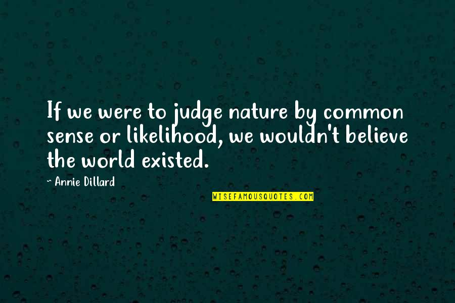 Sanctity Of Human Life Sunday Quotes By Annie Dillard: If we were to judge nature by common