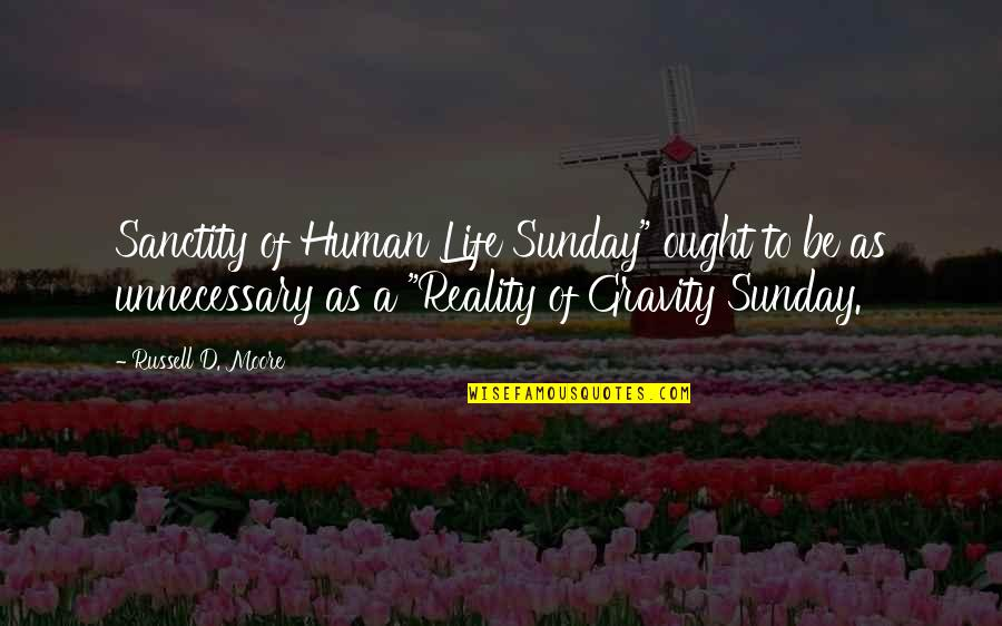 "Sanctity Of Human Life Sunday Quotes By Russell D. Moore: Sanctity of Human Life Sunday"" ought to be"