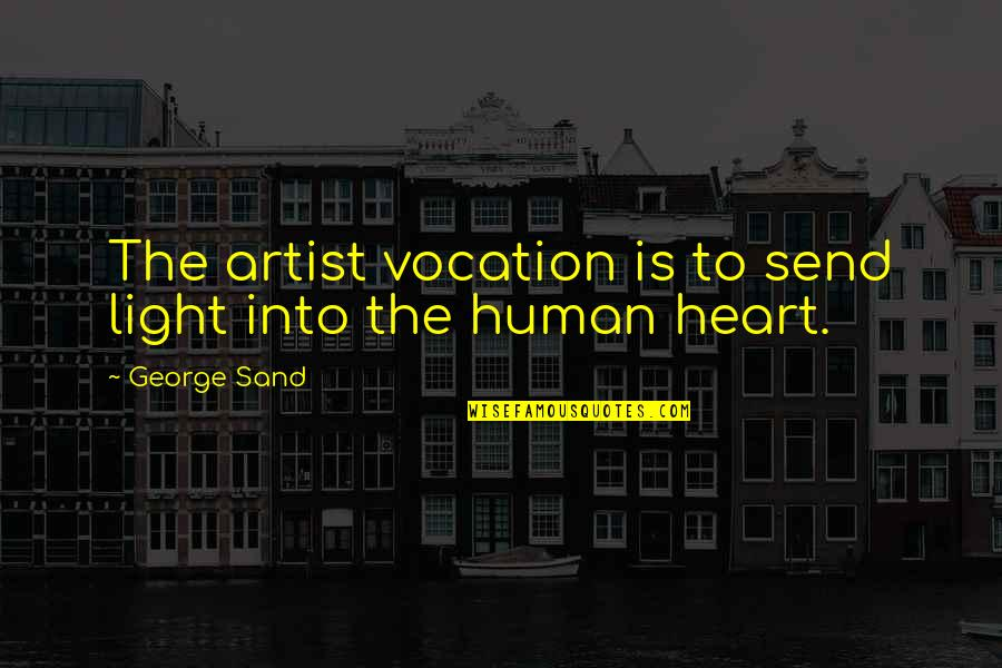 Sand Art Quotes By George Sand: The artist vocation is to send light into